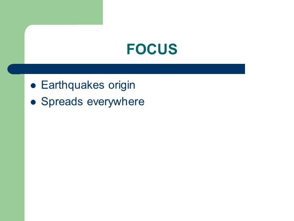 FOCUS Earthquakes origin Spreads everywhere