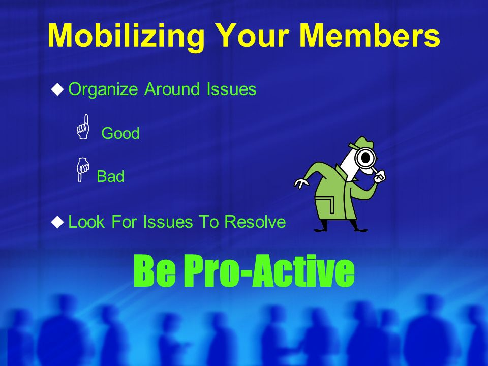 Mobilizing Your Members $ COPA Campaign $ Good Deed List - tell them what the union accomplishes Victories - a resolve is only good if its implemented - follow up & follow through $ COPA Campaign $ Good Deed List - tell them what the union accomplishes Victories - a resolve is only good if its implemented - follow up & follow through
