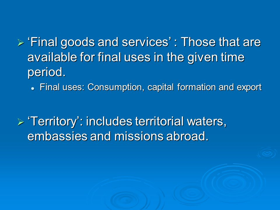 Final goods and services : Those that are available for final uses in the given time period.