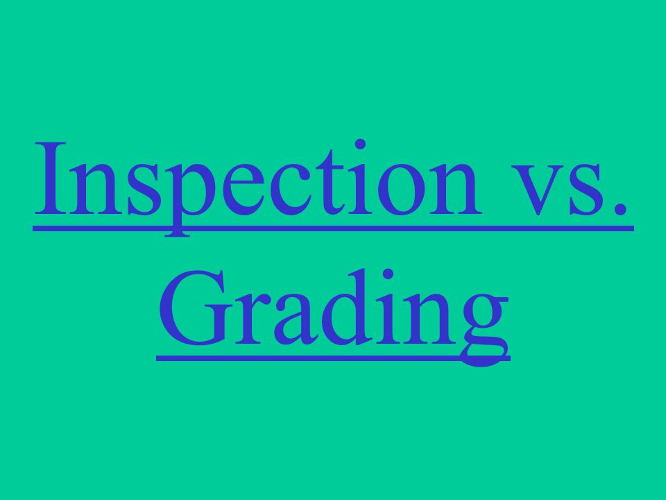 Inspection vs. Grading