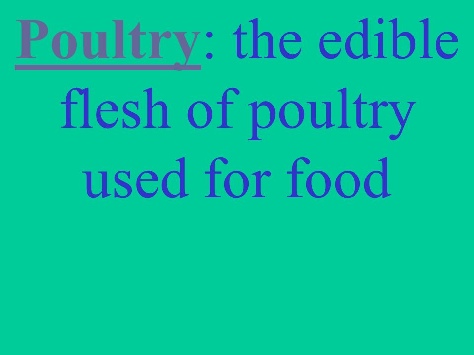 Poultry: the edible flesh of poultry used for food