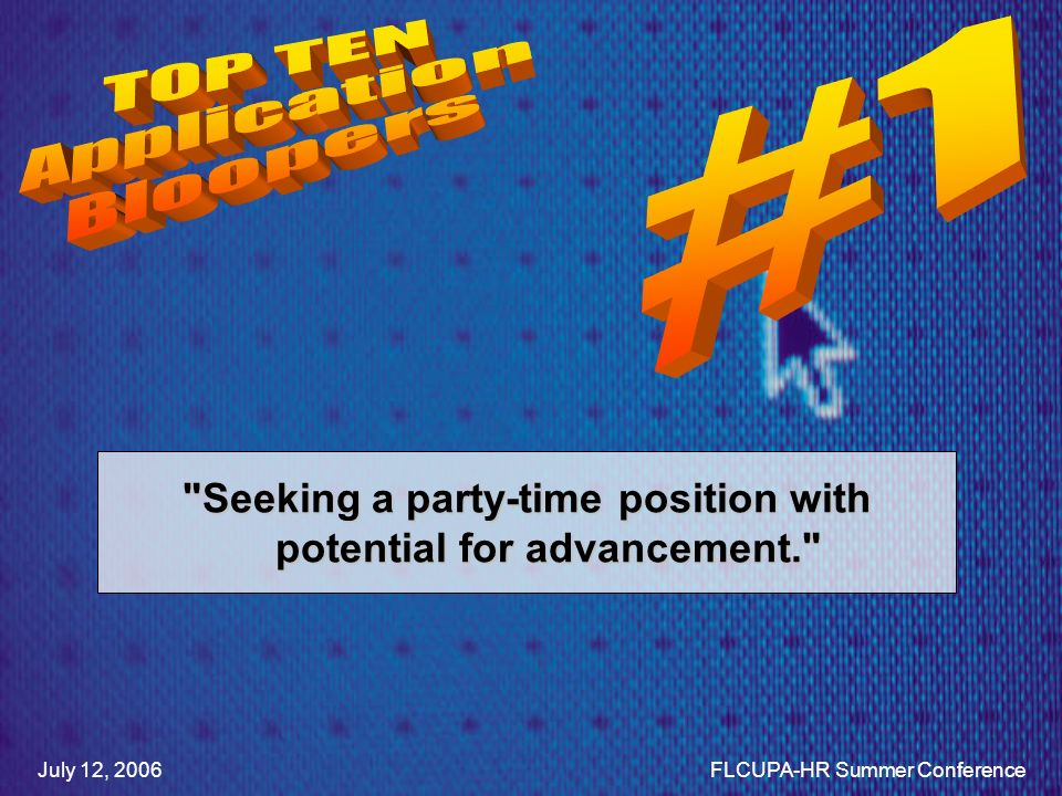 Seeking a party-time position with potential for advancement. July 12, 2006FLCUPA-HR Summer Conference
