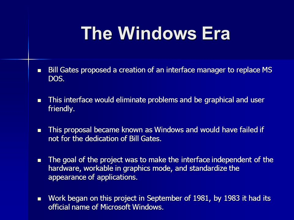 The Windows Era Bill Gates proposed a creation of an interface manager to replace MS DOS.