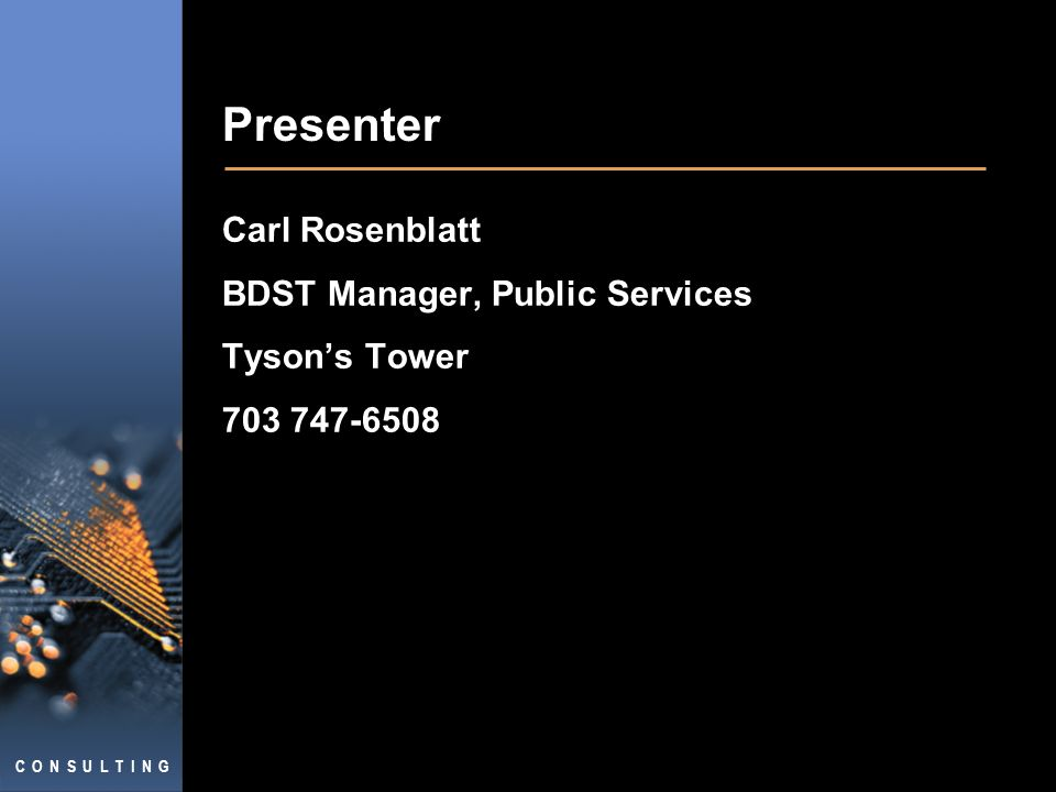 C O N S U L T I N G Presenter Carl Rosenblatt BDST Manager, Public Services Tysons Tower
