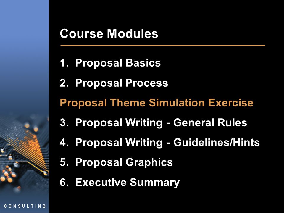 C O N S U L T I N G Course Modules 1. Proposal Basics 2.