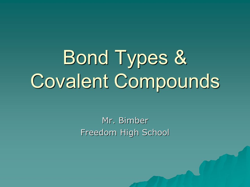 Bond Types & Covalent Compounds Mr. Bimber Freedom High School