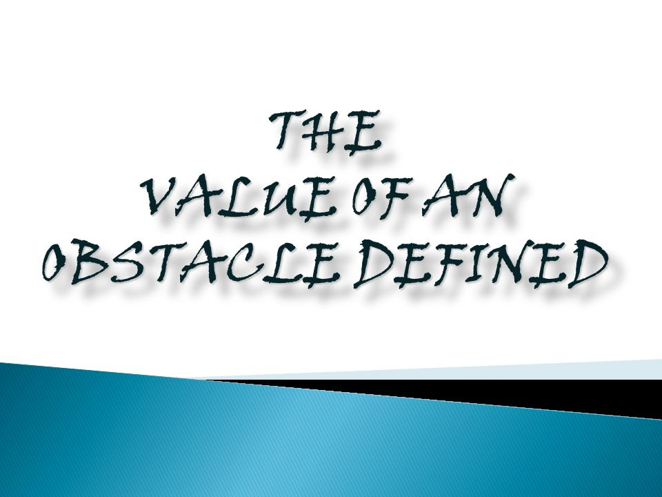 THE VALUE OF AN OBSTACLE DEFINED THE