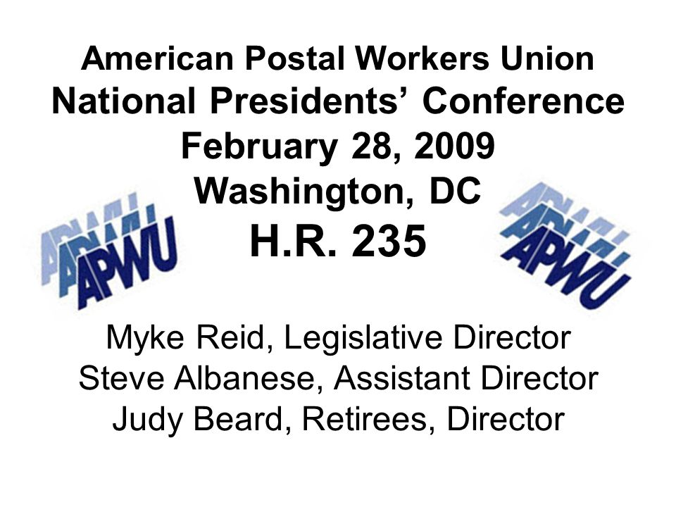 American Postal Workers Union National Presidents Conference February 28, 2009 Washington, DC H.R.