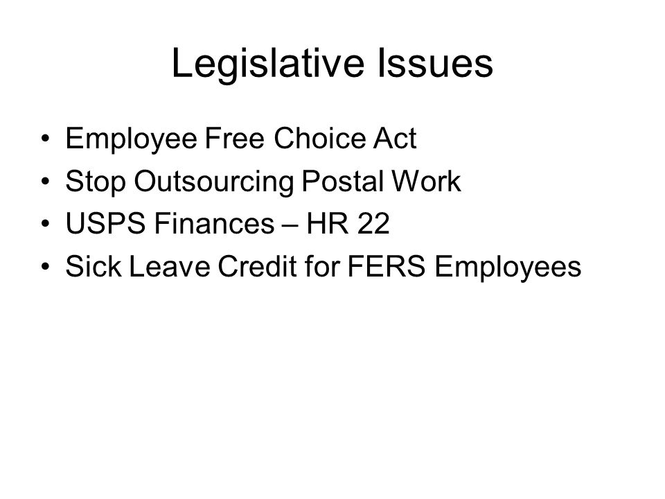 Legislative Issues Employee Free Choice Act Stop Outsourcing Postal Work USPS Finances – HR 22 Sick Leave Credit for FERS Employees
