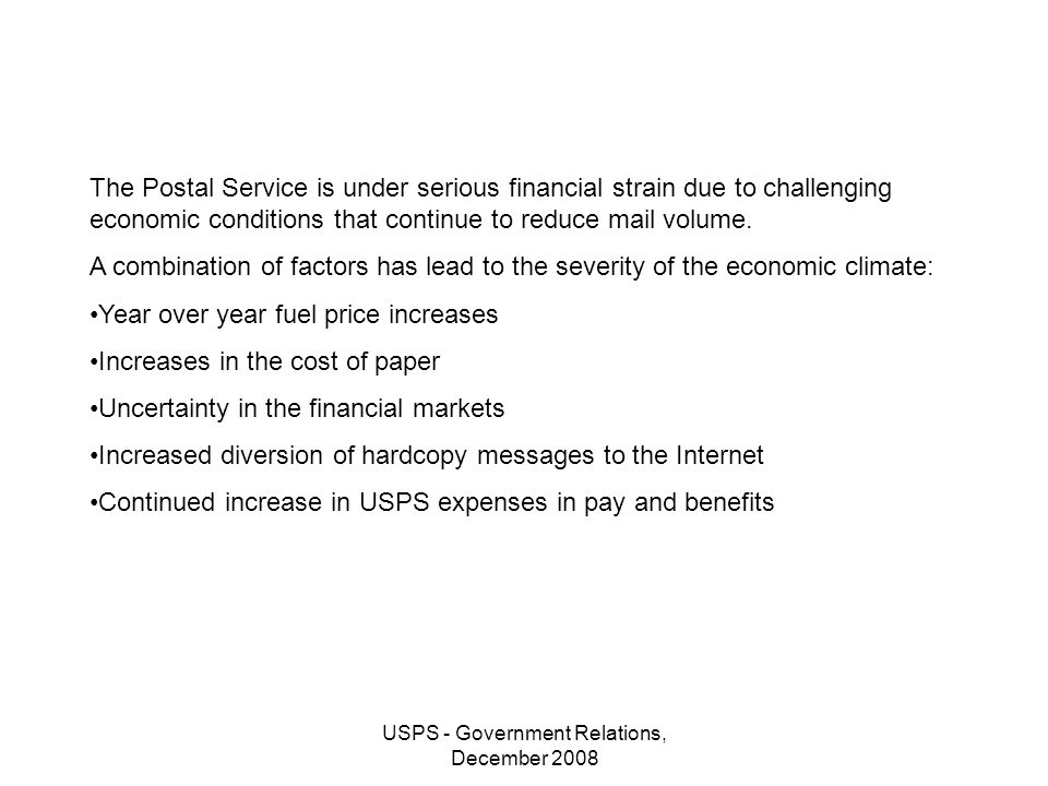 USPS - Government Relations, December 2008 The Postal Service is under serious financial strain due to challenging economic conditions that continue to reduce mail volume.