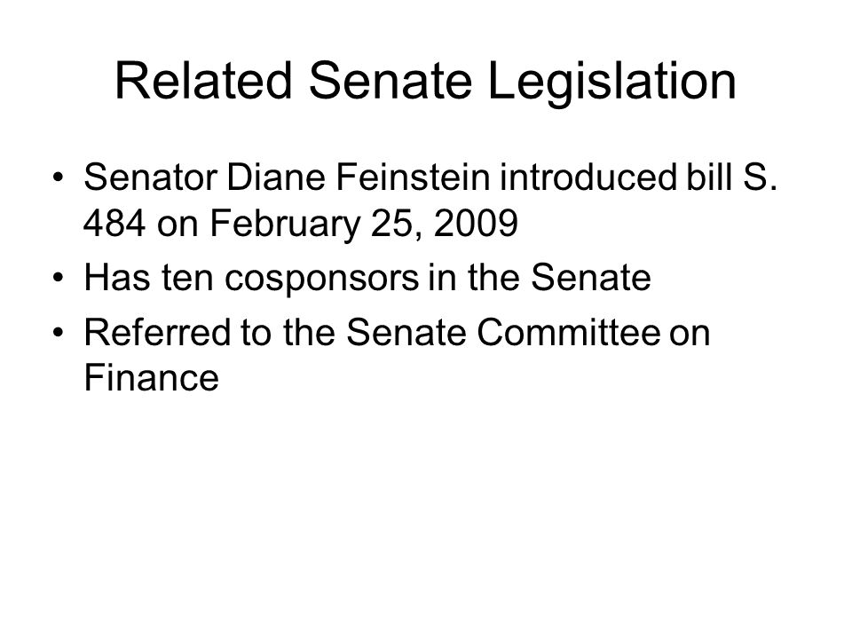 Related Senate Legislation Senator Diane Feinstein introduced bill S.
