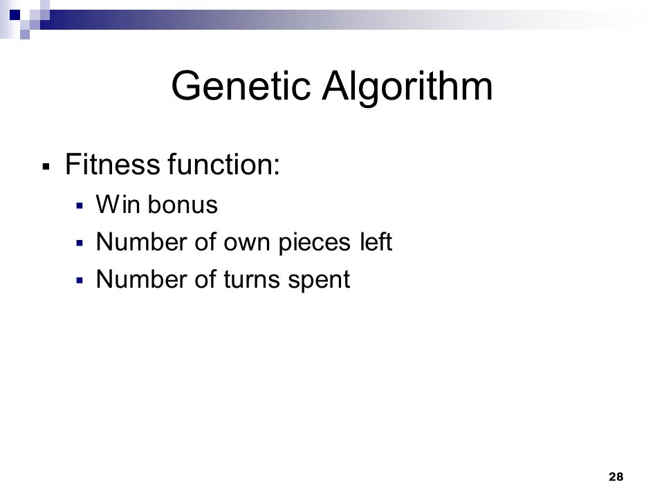28 Genetic Algorithm Fitness function: Win bonus Number of own pieces left Number of turns spent