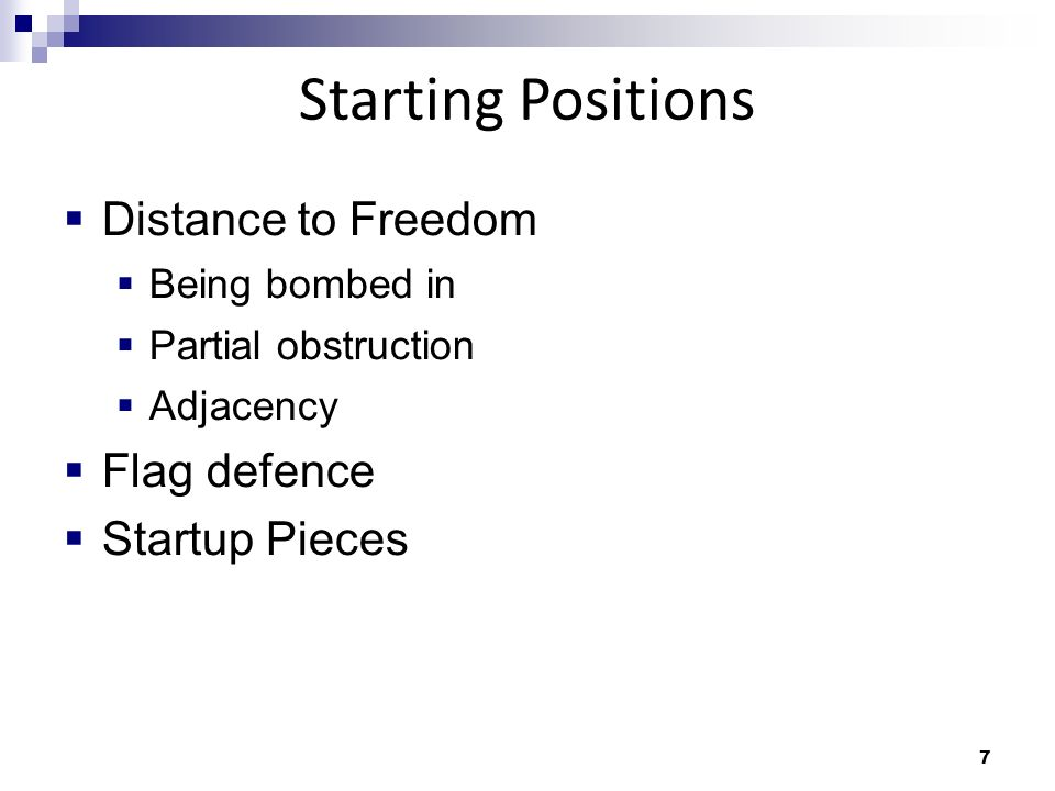 7 Starting Positions Distance to Freedom Being bombed in Partial obstruction Adjacency Flag defence Startup Pieces