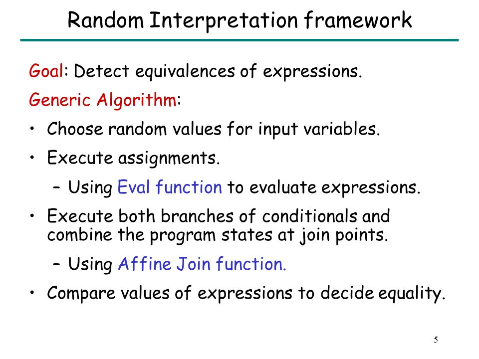 4 Outline Framework for intraprocedural random interpretation –Affine join function –Eval function –Example A generic algorithm for interprocedural analysis