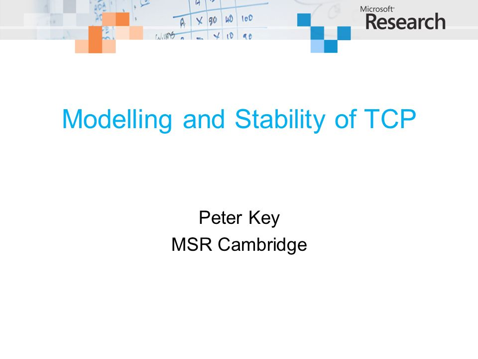 Modelling and Stability of TCP Peter Key MSR Cambridge