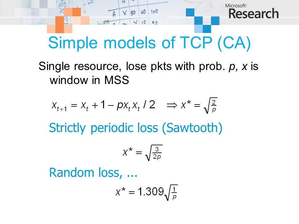 Simple models of TCP (CA) Single resource, lose pkts with prob.