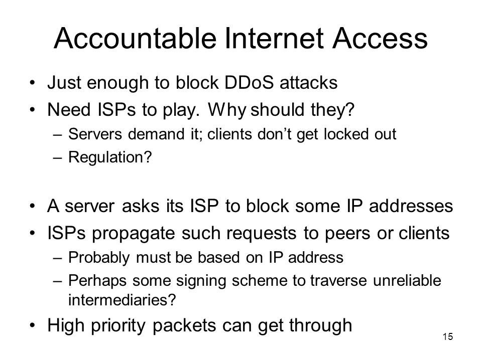 15 Accountable Internet Access Just enough to block DDoS attacks Need ISPs to play.