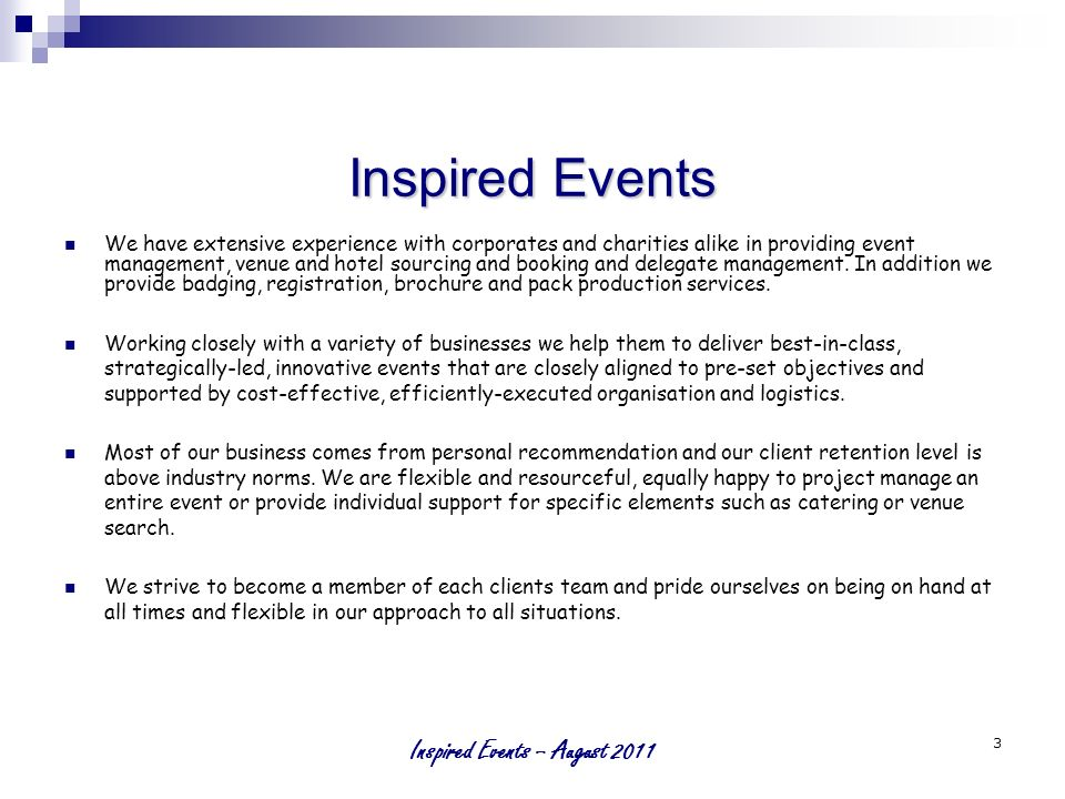 Inspired Events – August 2011 3 _______ _______ ____ _______ _____ _______ _______ ____ _______ _____ _______ _______ ____ _______ _____ _______ _______ ____ _______ _____ Inspired Events We have extensive experience with corporates and charities alike in providing event management, venue and hotel sourcing and booking and delegate management.