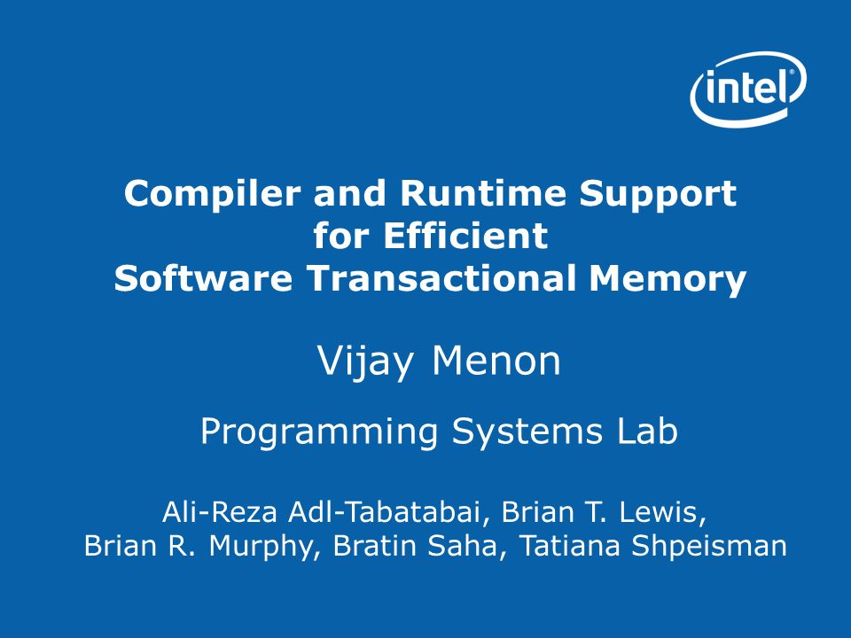 Compiler and Runtime Support for Efficient Software Transactional Memory Vijay Menon Programming Systems Lab Ali-Reza Adl-Tabatabai, Brian T.
