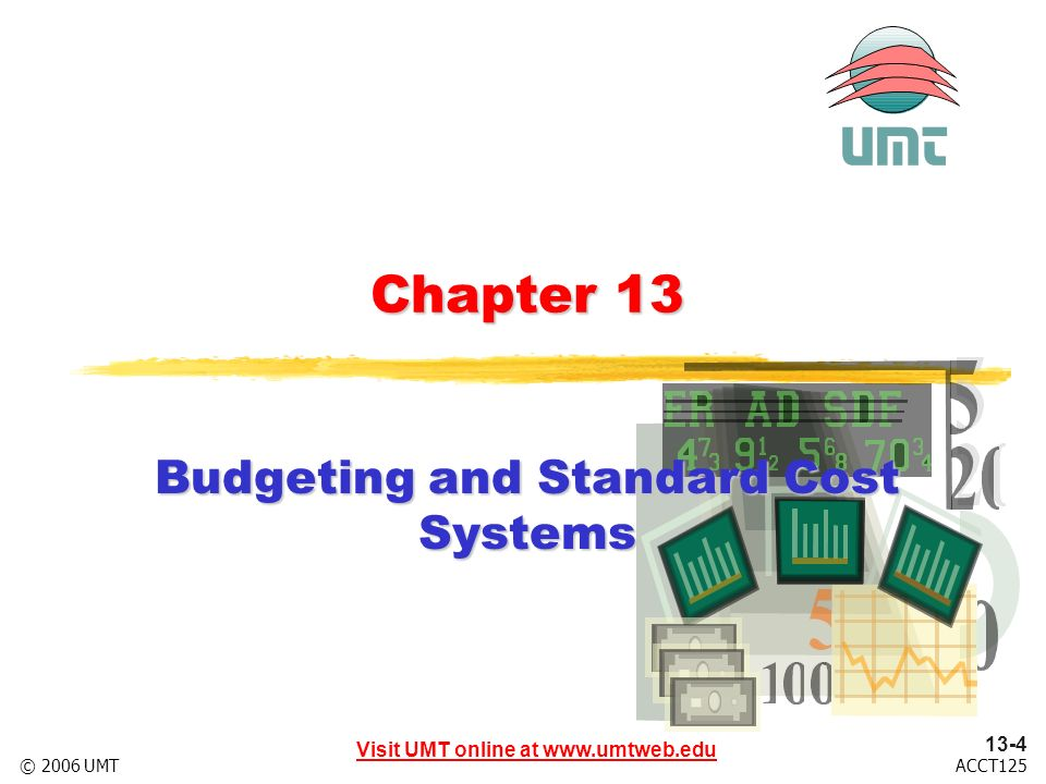 13-4 Visit UMT online at www.umtweb.edu ACCT125© 2006 UMT Chapter 13 Budgeting and Standard Cost Systems