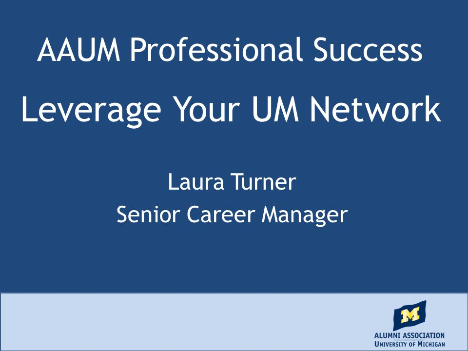 AAUM Professional Success Leverage Your UM Network Laura Turner Senior Career Manager
