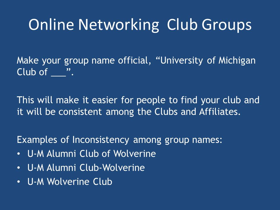 Online Networking Club Groups Make your group name official, University of Michigan Club of ___.