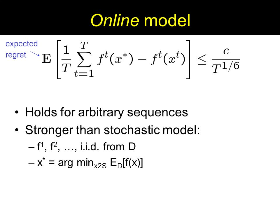 Online model Holds for arbitrary sequences Stronger than stochastic model: –f 1, f 2, …, i.i.d.
