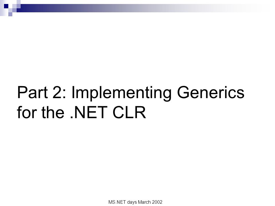 MS.NET days March 2002 Part 2: Implementing Generics for the.NET CLR