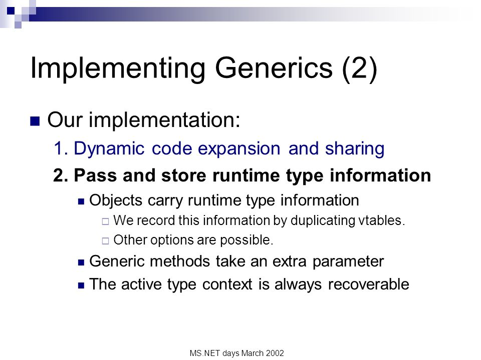 MS.NET days March 2002 Implementing Generics (2) Our implementation: 1.