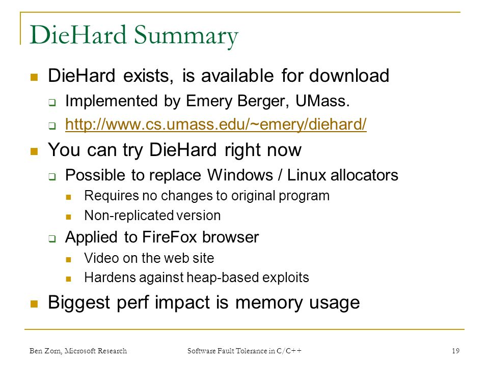 DieHard Summary DieHard exists, is available for download Implemented by Emery Berger, UMass.