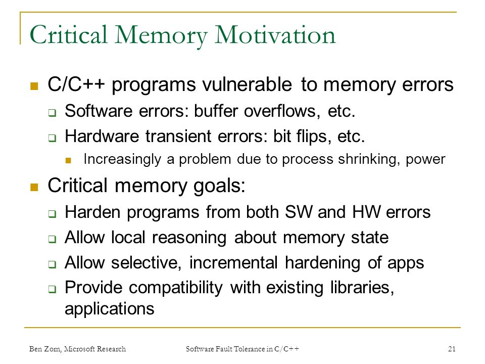 Critical Memory Motivation C/C++ programs vulnerable to memory errors Software errors: buffer overflows, etc.