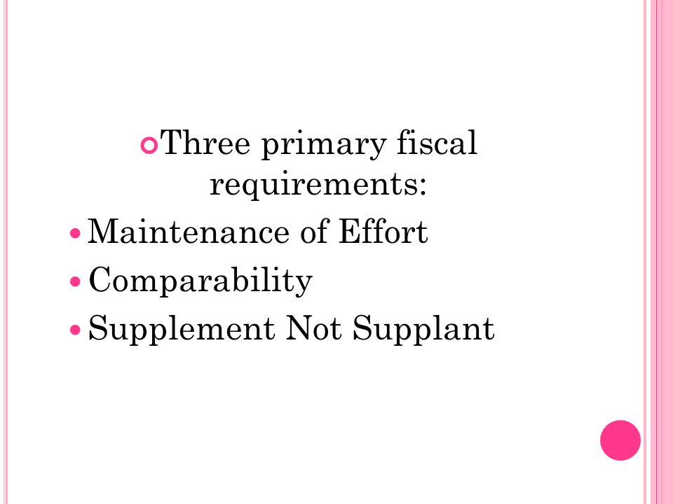 Three primary fiscal requirements: Maintenance of Effort Comparability Supplement Not Supplant