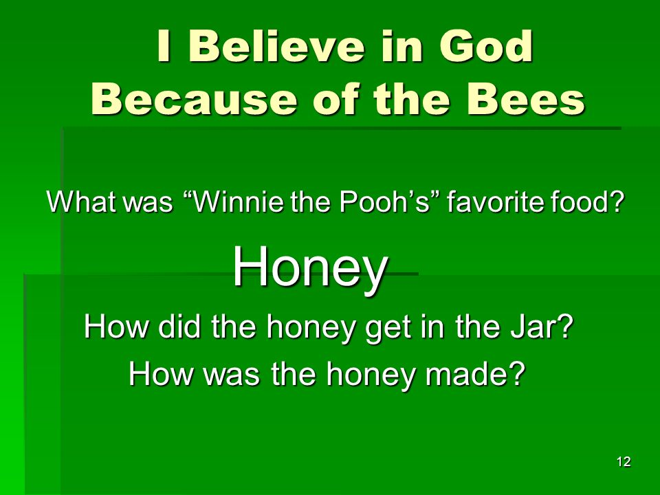 I Believe in God Because of the Bees I Believe in God Because of the Bees What was Winnie the Poohs favorite food.