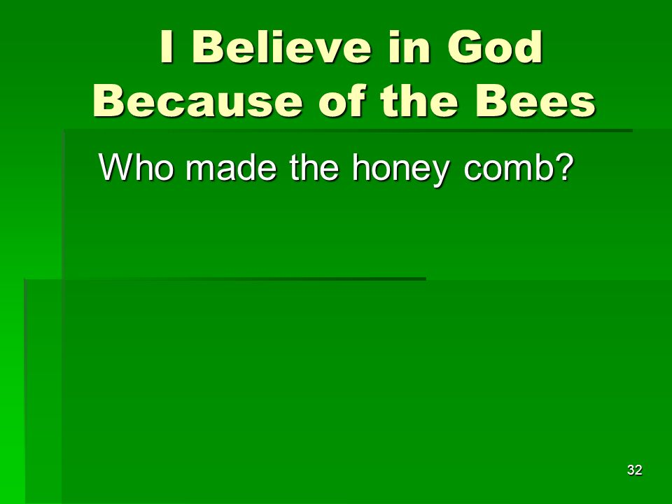 I Believe in God Because of the Bees I Believe in God Because of the Bees Who made the honey comb.
