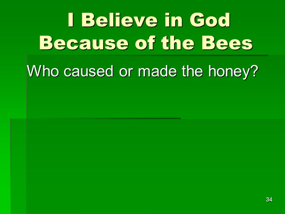 I Believe in God Because of the Bees I Believe in God Because of the Bees Who caused or made the honey.