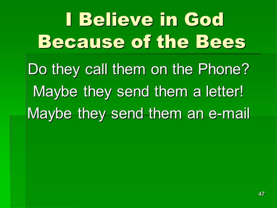 I Believe in God Because of the Bees I Believe in God Because of the Bees Do they call them on the Phone.