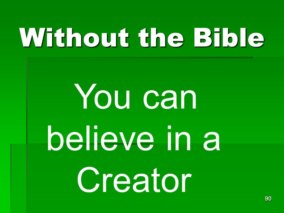 Without the Bible 90 You can believe in a Creator
