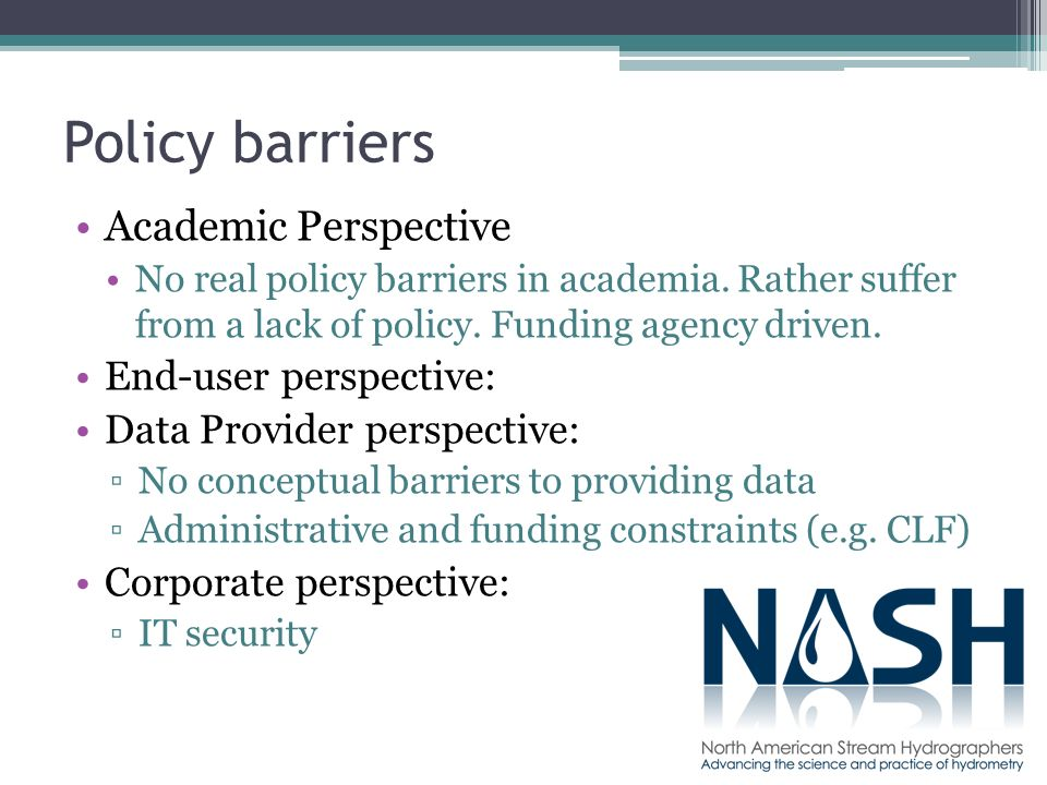 Policy barriers Academic Perspective No real policy barriers in academia.
