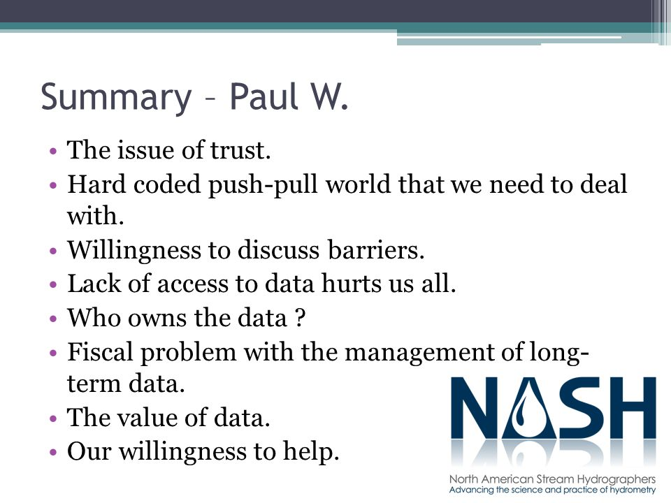 Summary – Paul W. The issue of trust. Hard coded push-pull world that we need to deal with.