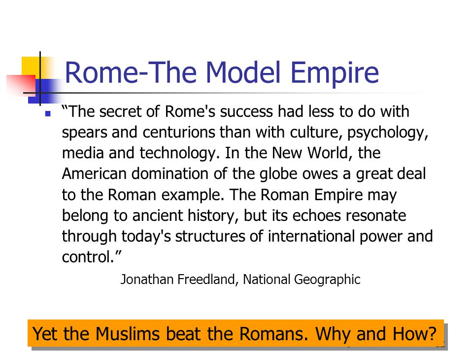 12 Rome-The Model Empire The secret of Rome s success had less to do with spears and centurions than with culture, psychology, media and technology.