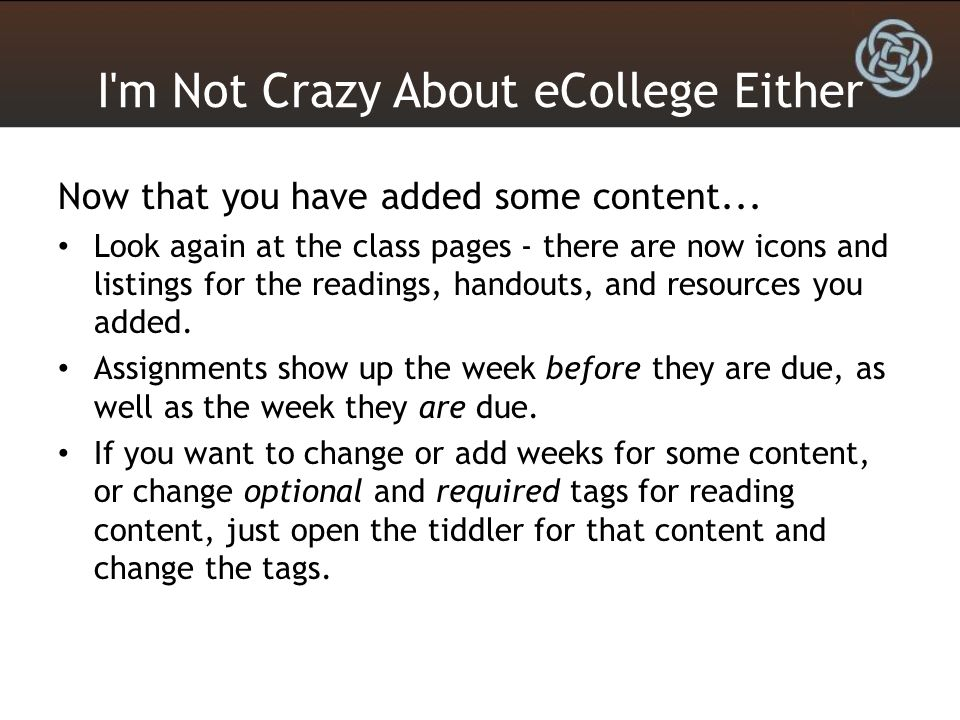I m Not Crazy About eCollege Either Now that you have added some content...