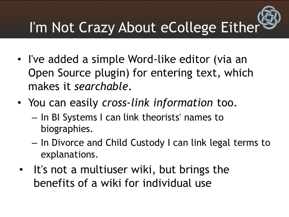 I m Not Crazy About eCollege Either I ve added a simple Word-like editor (via an Open Source plugin) for entering text, which makes it searchable.