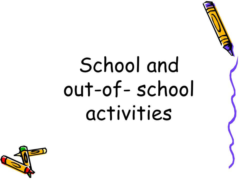 School and out-of- school activities
