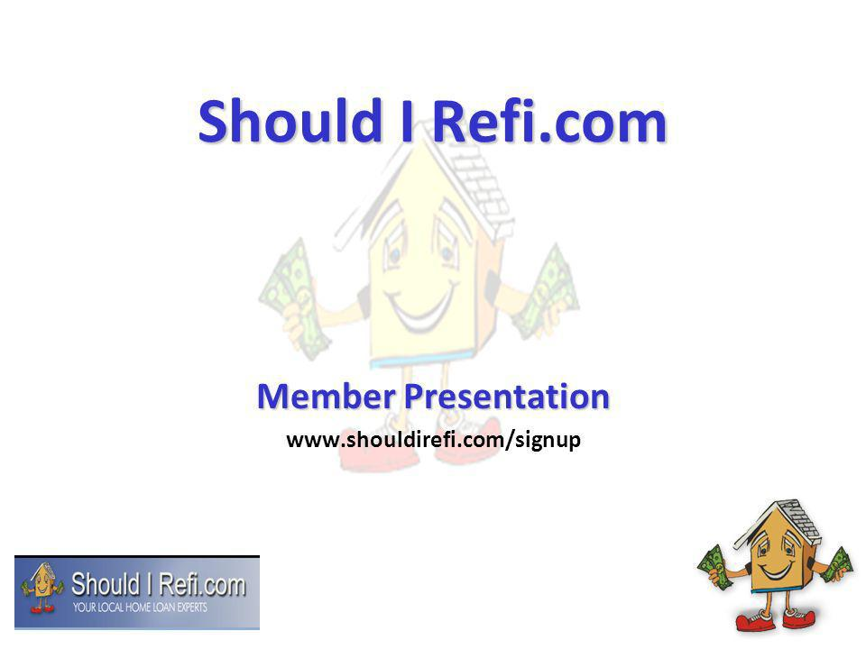 Should I Refi.com Member Presentation www.shouldirefi.com/signup