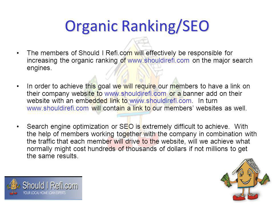 Organic Ranking/SEO The members of Should I Refi.com will effectively be responsible for increasing the organic ranking of www.shouldirefi.com on the major search engines.