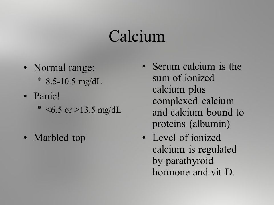Calcium Normal range: ٭ mg/dL Panic.