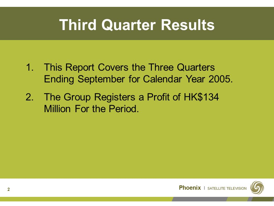 Phoenix I SATELLITE TELEVISION 2 1.This Report Covers the Three Quarters Ending September for Calendar Year 2005.