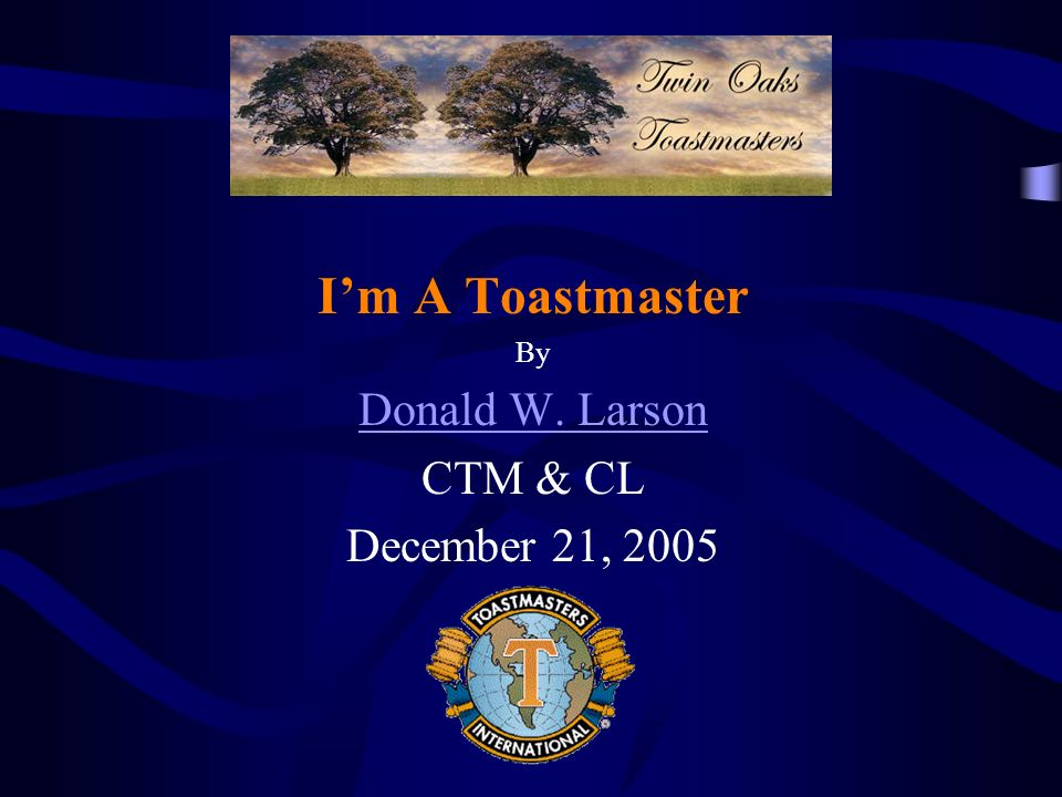 Im A Toastmaster By Donald W. Larson CTM & CL December 21, 2005