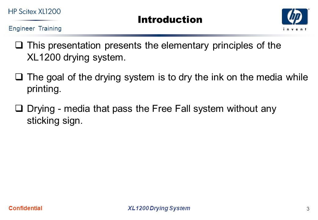 Engineer Training XL1200 Drying System Confidential 3 Introduction This presentation presents the elementary principles of the XL1200 drying system.