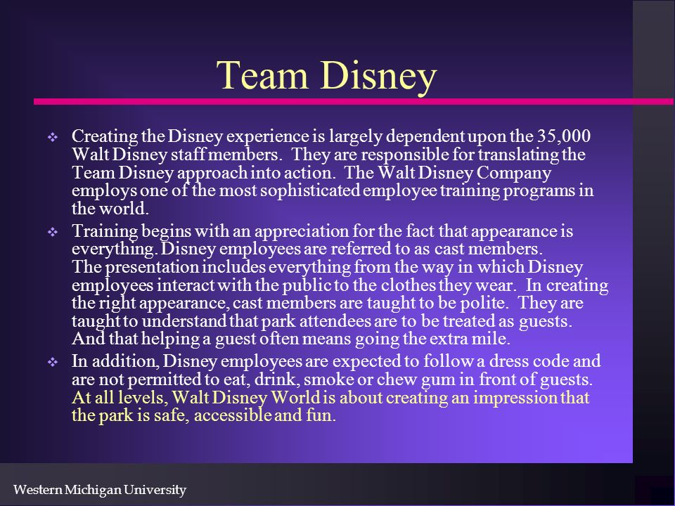 Western Michigan University Team Disney Creating the Disney experience is largely dependent upon the 35,000 Walt Disney staff members.